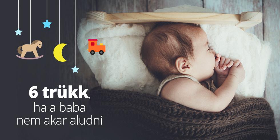 6 trükk a nyugodt baba alváshoz, ha a baba nem akar aludni